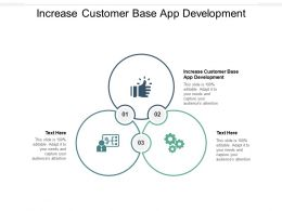 Increase Customer Base App Development Ppt Powerpoint Presentation Portfolio Deck Cpb