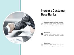 Increase Customer Base Banks Ppt Powerpoint Presentation Visual Aids Styles Cpb