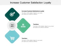 Increase Customer Satisfaction Loyalty Ppt Powerpoint Presentation Outline Ideas Cpb