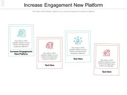 Increase Engagement New Platform Ppt Powerpoint Presentation Summary Smartart Cpb
