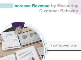 Increase Revenue By Measuring Customer Behavior Complete Deck