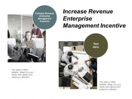Increase Revenue Enterprise Management Incentive Ppt Powerpoint Presentation Pictures Shapes Cpb