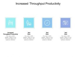 Increased Throughput Productivity Ppt Powerpoint Presentation Show Images Cpb