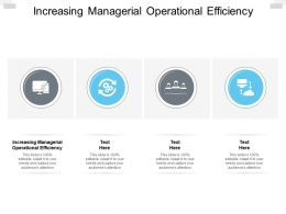 Increasing Managerial Operational Efficiency Ppt Powerpoint Presentation Ideas Cpb