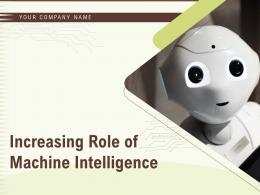 Increasing Role Of Machine Intelligence Powerpoint Presentation Slides