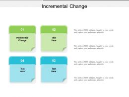 Incremental Change Ppt Powerpoint Presentation Infographic Template Objects Cpb