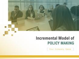 Incremental Model Of Policy Making Powerpoint Presentation Slides