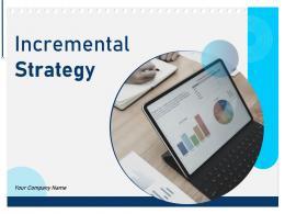 Incremental Strategy Powerpoint Presentation Slides