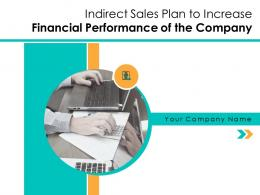Indirect Sales Plan To Increase Financial Performance Of The Company Powerpoint Presentation Slides