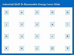 Industrial Shift To Renewable Energy Icons Slide Ppt Powerpoint Presentation Slides