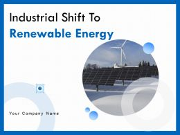 Industrial Shift To Renewable Energy Powerpoint Presentation Slides