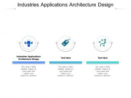 Industries Applications Architecture Design Ppt Powerpoint Ideas Cpb