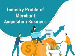 Industry Profile Of Merchant Acquisition Business Powerpoint Presentation Slides