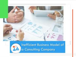Inefficient Business Model Of A Consulting Company Powerpoint Presentation Slides