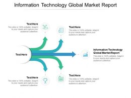 Information Technology Global Market Report Ppt Powerpoint Presentation Ideas Example Cpb