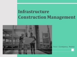 Infrastructure Construction Management Powerpoint Presentation Slides
