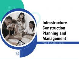 Infrastructure Construction Planning And Management Powerpoint Presentation Slides