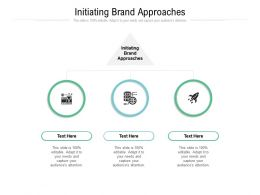 Initiating Brand Approaches Ppt Powerpoint Presentation Model Cpb
