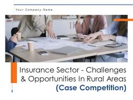 Insurance Sector Challenges And Opportunities In Rural Areas Case Competition Complete Deck