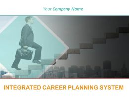 Integrated Career Planning System Powerpoint Presentation Slides