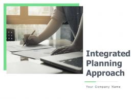 Integrated Planning Approach Powerpoint Presentation Slides