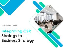Integrating CSR Strategy To Business Strategy Powerpoint Presentation Slides