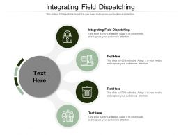 Integrating Field Dispatching Ppt Powerpoint Presentation File Layout Cpb