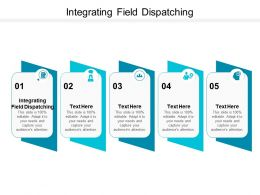 Integrating Field Dispatching Ppt Powerpoint Presentation Show Slide Cpb