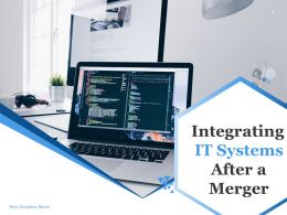 Integrating It Systems After A Merger Powerpoint Presentation Slides