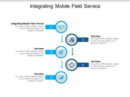 Integrating Mobile Field Service Ppt Powerpoint Presentation Outline Icons Cpb