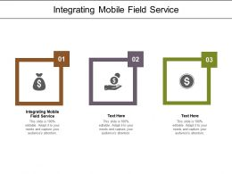 Integrating Mobile Field Service Ppt Powerpoint Presentation Show Background Cpb