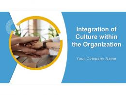 Integration Of Culture Within The Organization Powerpoint Presentation Slides