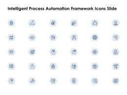 Intelligent Process Automation Framework Icons Slide Security Ppt Powerpoint Presentation File