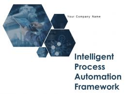 Intelligent Process Automation Framework Powerpoint Presentation Slides