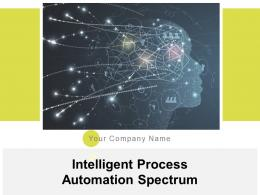 Intelligent Process Automation Spectrum Powerpoint Presentation Slides