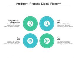 Intelligent Process Digital Platform Ppt Powerpoint Presentation Styles Graphics Pictures Cpb