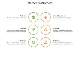 Interact Customers Ppt Powerpoint Presentation Styles Visual Aids Cpb