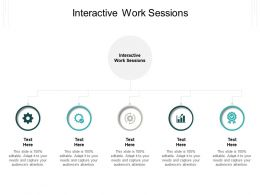 Interactive Work Sessions Ppt Powerpoint Presentation Model Graphic Tips Cpb