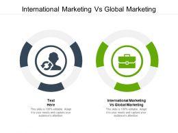 International Marketing Vs Global Marketing Ppt Powerpoint Presentation Slides Clipart Cpb
