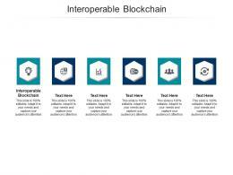 Interoperable Blockchain Ppt Powerpoint Presentation File Smartart Cpb