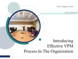 Introducing Effective VPM Process In The Organization Powerpoint Presentation Slides