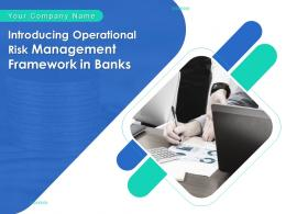 Introducing Operational Risk Management Framework In Banks Complete Deck