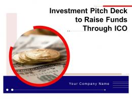 Investment Pitch Deck To Raise Funds Through ICO Powerpoint Presentation Slides