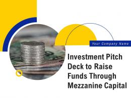 Investment Pitch Deck To Raise Funds Through Mezzanine Capital Powerpoint Presentation Slides