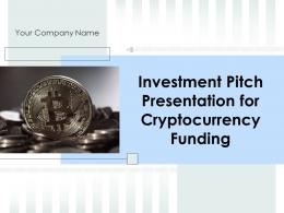 Investment Pitch Presentation For Cryptocurrency Funding Powerpoint Presentation Slides