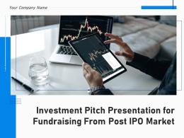 Investment Pitch Presentation For Fundraising From Post IPO Market Complete Deck