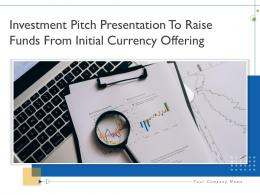 Investment Pitch Presentation To Raise Funds From Initial Currency Offering Complete Deck