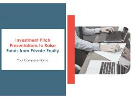 Investment Pitch Presentations To Raise Funds From Private Equity Complete Deck
