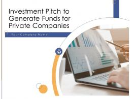 Investment Pitch To Generate Funds For Private Companies Complete Deck