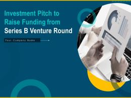 Investment Pitch To Raise Funding From Series B Venture Round Complete Deck